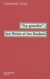 """Laurent Lévy - """"La gauche"""", les Noirs et les Arabes."""