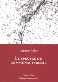 Laurent Lévy - Le spectre du communitarisme.