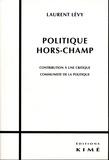 Laurent Lévy - Politique hors-champ - Contribution à une critique communiste de la politique.