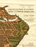 Laurent Litzenburger - Une ville face au climat : Metz à la fin du Moyen Age (1400-1530). 1 Cédérom