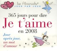 Laurent Loiseau et Isabelle Benech - 365 jours pour dire Je t'aime en 2008 - Jour après jour, un mot d'amour.