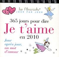 Laurent Loiseau et Isabelle Benech - 365 jours pour te dire je t'aime en 2010 - Jour après jour, un mot d'amour.