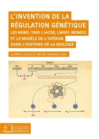 Laurent Loison et Michel Morange - L'invention de la régulation génétique - Les Nobel 1965 (Jacob, Lwoff, Monod) et le modèle de l'opéron dans l'histoire de la biologie.