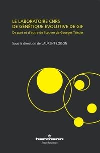 Laurent Loison - Le laboratoire CNRS de génétique évolutive de Gif - De part et d'autre de l'oeuvre de Georges Teissier.