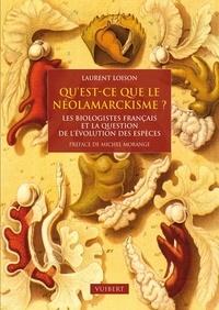 Laurent Loison - Qu'est ce que le néolamarckisme ? - Les biologistes français et la question de l'évolution des éspèces 1870-1940.