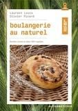 Laurent Louis et Olivier Picard - Boulangerie au naturel - Recettes sucrées et salées 100% végétales.