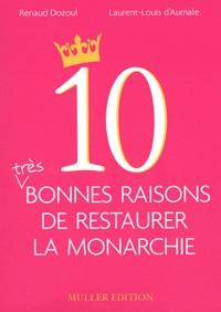 Laurent-Louis d' Aumale et Renaud Dozoul - 10 très bonnes raisons de restaurer la monarchie.