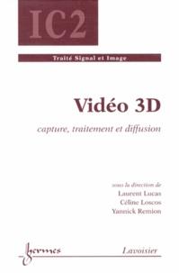 Laurent Lucas et Céline Loscos - Vidéo 3D - Capture, traitement et diffusion.