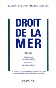 Laurent Lucchini et Michel Voelckel - Droit de la mer - Tome 2, Délimintation, navigation et pêche. Volume 2, Navigation et pêche.