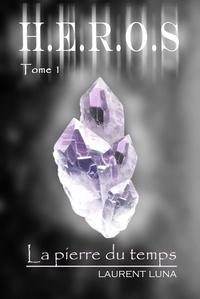 Laurent Luna - H.E.R.O.S Tome 1 : La pierre du temps.
