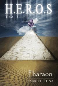 Laurent Luna - H.E.R.O.S Tome 3 : Pharaon.