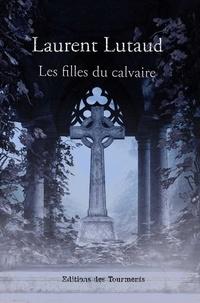 Laurent Lutaud - Les filles du calvaire.