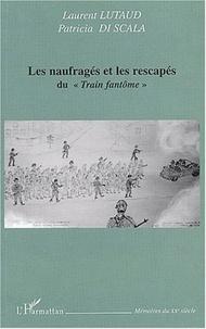 """Laurent Lutaud et Patricia Di Scala - Les naufragés et les rescapés du """"Train fantôme""""."""