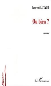 Laurent Lutaud - Ou bien ?.