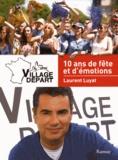 Laurent Luyat - Village Départ - 10 ans de fête et d'émotions.