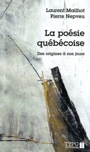Laurent Mailhot et Pierre Nepveu - La poésie québécoise - Des origines à nos jours.
