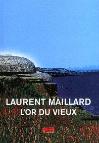 Laurent Maillard - L'or du vieux.