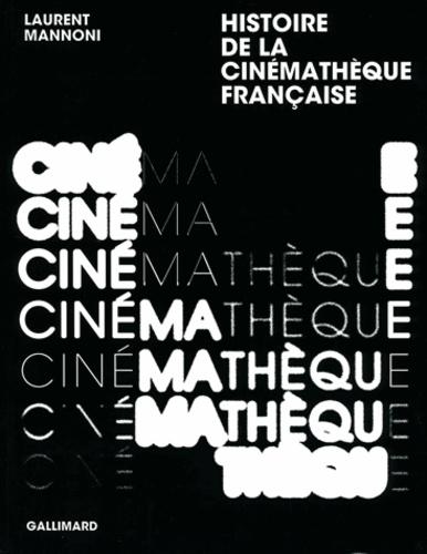 Laurent Mannoni - Histoire de la Cinémathèque française - L'amour fou du cinéma.