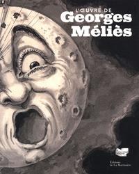 Laurent Mannoni et Jacques Malthête - L'oeuvre de Georges Méliès.