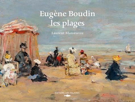 Laurent Manoeuvre - Eugène Boudin, les plages.