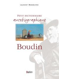 Laurent Manoeuvre et Anne-Marie Bergeret - Petit dictionnaire autobiographique Eugène Boudin.