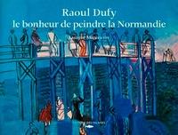 Laurent Manoeuvre - Raoul Dufy - Le bonheur de peindre la Normandie.