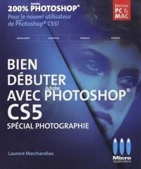 Laurent Marchandiau - Bien débuter avec Photoshop CS5.