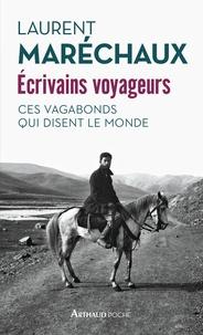 Laurent Maréchaux - Ecrivains voyageurs - Ces vagabonds qui disent le monde.