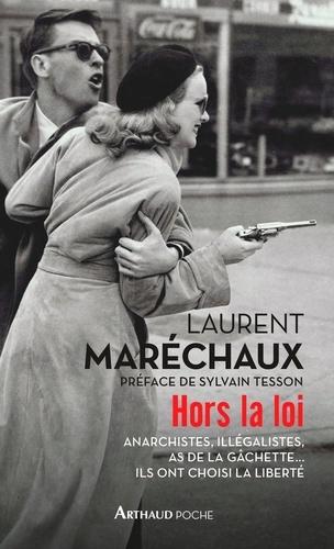 Laurent Maréchaux - Hors la loi - Anarchistes, illégalistes, as de la gâchette... Ils ont choisi la liberté.