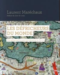 Laurent Maréchaux - Les défricheurs du monde - Ces géographes qui ont dessiné la Terre.
