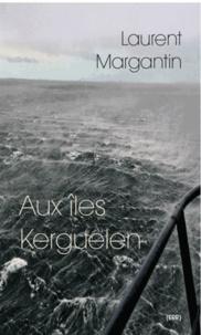 Laurent Margantin - Aux îles Kerguelen.