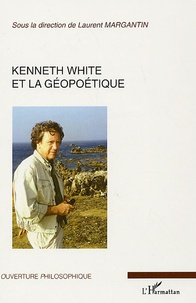 Laurent Margantin - Kenneth White et la géopoétique.