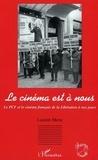 Laurent Marie - Le cinéma est à nous - Le PCF et le cinéma français de la Libération à nos jours.