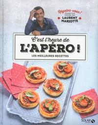 Laurent Mariotte - C'est l'heure de l'apéro ! - Les meilleures recettes.