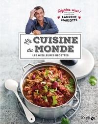 Laurent Mariotte - La cuisine du monde - Les meilleures recettes.