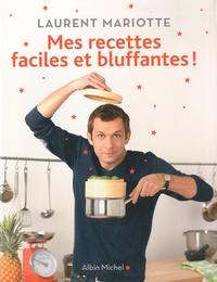 Laurent Mariotte - Mes recettes faciles et bluffantes !.