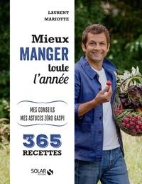 Laurent Mariotte - Mieux manger toute l'année - Mes conseils, mes astuces anti-gaspi - 365 recettes.