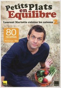 Laurent Mariotte - Petits plats en équilibre - Laurent Mariotte cuisine les saisons 2 : Printemps/Eté.