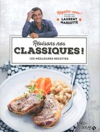 Laurent Mariotte - Révisons nos classiques ! - Les meilleures recettes.