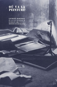 Laurent Marissal - Où va la peinture - Pinxit (II) 2005-2010.