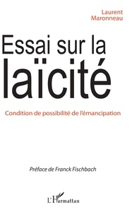 Laurent Maronneau - Essai sur la laïcité - Condition de possibilité de l'émancipation.
