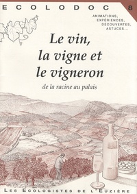 Laurent Marseault - Le vin, la vigne et le vigneron - De la racine au palais.