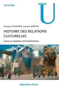 Laurent Martin et François Chaubet - Histoire des relations culturelles dans le monde contemporain.