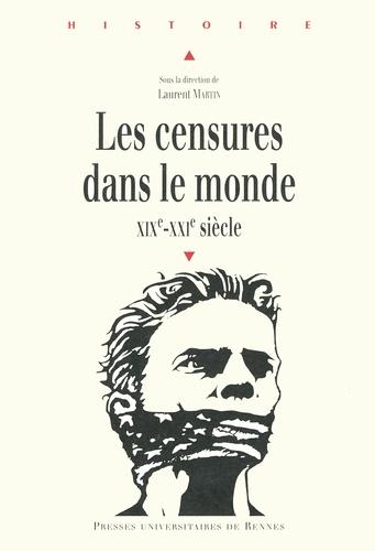 Laurent Martin - Les censures dans le monde - XIXe-XXIe siècle.