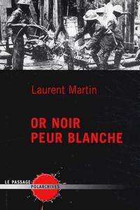 Laurent Martin - Or noir peur blanche.