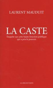 La caste- Enquête sur cette haute fonction publique qui a pris le pouvoir - Laurent Mauduit |