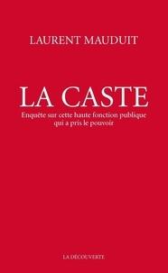 Laurent Mauduit - La caste - Enquête sur cette haute fonction publique qui a pris le pouvoir.