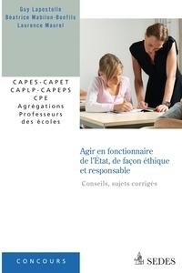 Laurent Maurel et Béatrice Mabilon-Bonfils - Agir en fonctionnaire de l'Etat, de façon éthique et responsable - Conseils, sujets corrigés.