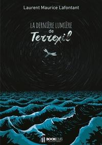 Laurent Maurice Lafontant - La dernière lumière de Terrexil.