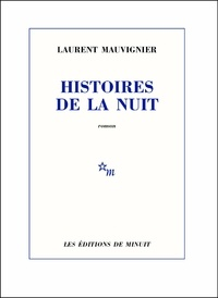 Laurent Mauvignier - Histoires de la nuit.